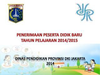 PENERIMAAN PESERTA DIDIK BARU TAHUN PELAJARAN 2014/2015