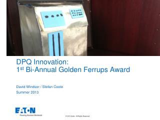 DPQ Innovation: 1 st  Bi-Annual Golden  Ferrups  Award