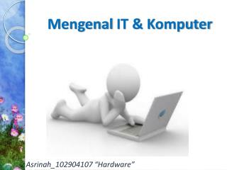 Mengenal  IT &  Komputer