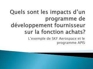 Quels sont les impacts d'un programme de développement fournisseur sur la fonction achats?