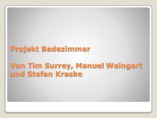 Projekt Badezimmer Von Tim Surrey, Manuel  Weingart  und Stefan Kraske