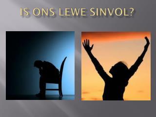 IS ONS LEWE SINVOL?