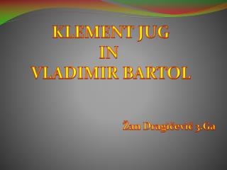 KLEMENT JUG IN  VLADIMIR BARTOL