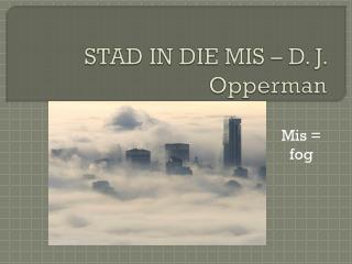 STAD IN DIE MIS – D. J.  Opperman