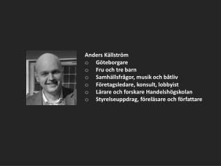 Anders Källström  Göteborgare  Fru och tre barn  Samhällsfrågor, musik och båtliv