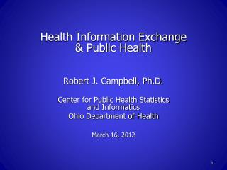 Health Information Exchange & Public Health Robert J. Campbell, Ph.D.