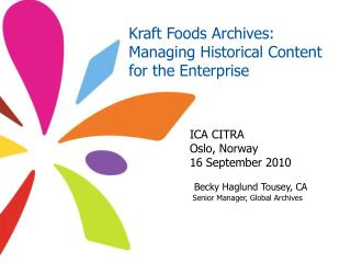 Kraft Foods Archives:  Managing Historical Content for the Enterprise