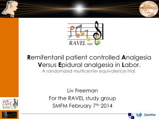 Liv Freeman For the RAVEL study group SMFM February 7 th  2014