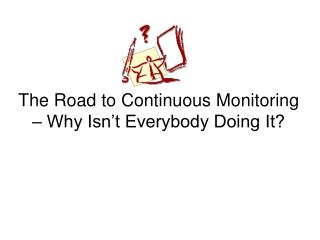 The Road to Continuous Monitoring   Why Isn t Everybody Doing It