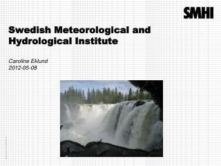 Swedish Meteorological and Hydrological  Institute Caroline Eklund 2012-05-08