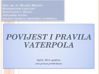 POVIJEST I  PRAVILA  VATERPOLA Split, 2014. godina sva prava pridržana