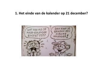 1. Het  einde van de kalender op 21 december?