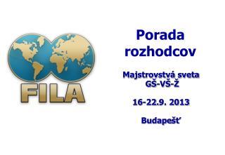 Majstrovstvá sveta  G Š - VŠ - Ž 16-22. 9.  2013 Budape šť