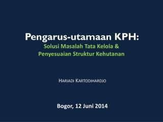Pengarus-utamaan  KPH : Solusi Masalah Tata Kelola &  Penyesuaian Struktur Kehutanan