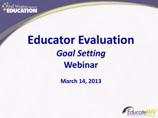 Educator Evaluation Goal Setting Webinar March 14,  2013