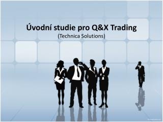 Úvodní studie pro Q&X  Trading