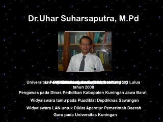 Dr.Uhar Suharsaputra, M.Pd