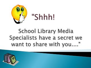 School Library Media Specialists have a secret we want to share with you....""