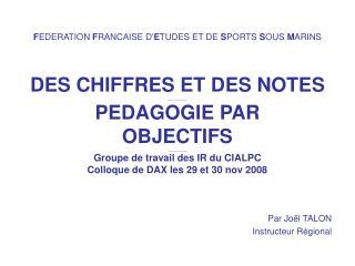 DES CHIFFRES ET DES NOTES __________ PEDAGOGIE PAR  OBJECTIFS  __________ Groupe de travail des IR du CIALPC  Colloque d