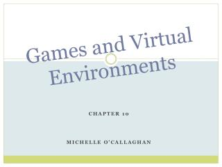 Games and Virtual Environments