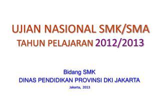 UJIAN NASIONAL  SMK/SMA  TAHUN PELAJARAN 2012/2013