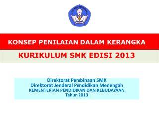 KONSEP PENILAIAN DALAM KERANGKA  KURIKULUM SMK EDISI 2013
