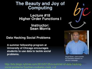 The Beauty and Joy of Computing Lecture #18 Higher Order Functions I Instructor: Sean Morris