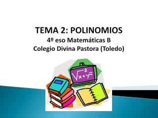 TEMA 2:  POLINOMIOS 4� eso Matem�ticas B Colegio Divina Pastora (Toledo)