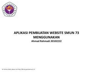 APLIKASI PEMBUATAN WEBSITE SMUN 73 MENGGUNAKAN Ahmad Rahmadi.30102222