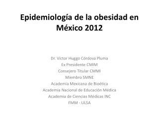 E pidemiología  de la  obesidad en M éxico 2012