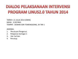 DIALOG PELAKSANAAN INTERVENSI PROGRAM LINUS2.0 TAHUN 2014