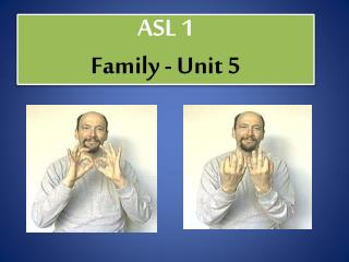 ASL 1  Family - Unit 5
