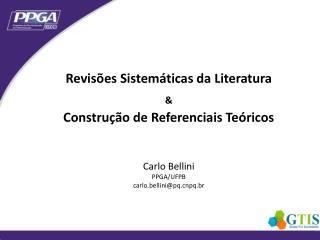 Revisões Sistemáticas da Literatura & Construção de Referenciais Teóricos Carlo Bellini PPGA/UFPB