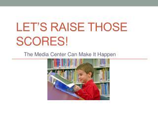 Let's Raise Those Scores!