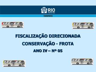 FISCALIZAÇÃO DIRECIONADA CONSERVAÇÃO - FROTA ANO IV – Nº  05