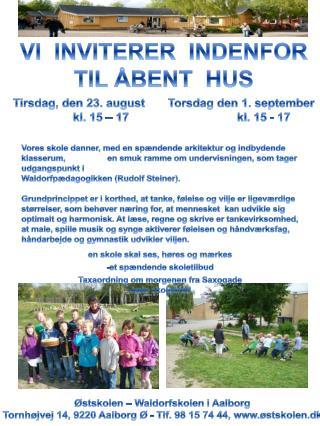VI  INVITERER  INDENFOR TIL ÅBENT  HUS Tirsdag, den 23. august       Torsdag den 1. september
