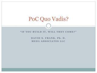 PoC Quo Vadis?