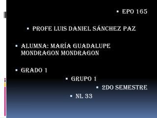 Epo 165  Profe Luis Daniel Sánchez paz  Alumna: María Guadalupe mondragon mondragon Grado 1