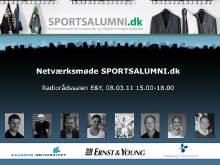 Netværksmøde  SPORTSALUMNI.dk Radiorådssalen  E&Y,  08.03.11 15.00-18.00