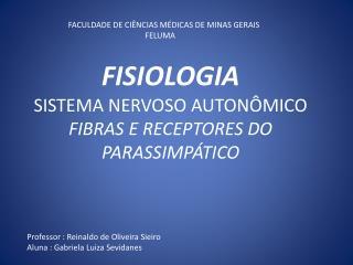 FISIOLOGIA SISTEMA NERVOSO AUTONÔMICO FIBRAS E RECEPTORES DO PARASSIMPÁTICO