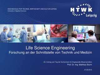 Life Science Engineering Forschung an der Schnittstelle von Technik und Medizin