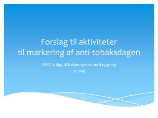 Forslag til aktiviteter til markering af anti-tobaksdagen