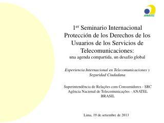 Superintendência de Relações com Consumidores - SRC Agência Nacional de Telecomunicações - ANATEL