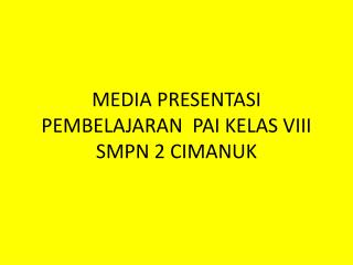 MEDIA PRESENTASI PEMBELAJARAN  PAI KELAS VIII SMPN 2 CIMANUK