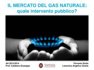 IL MERCATO DEL GAS NATURALE: quale intervento pubblico?