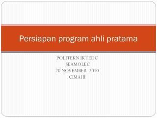 Persiapan program  ahli pratama