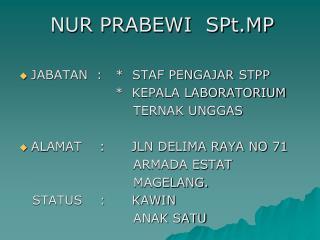 NUR PRABEWI  SPt.MP JABATAN  :   *  STAF PENGAJAR STPP *  KEPALA LABORATORIUM