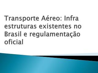 Transporte A�reo: Infra estruturas existentes no Brasil e regulamenta��o oficial