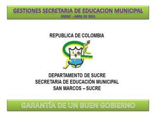 GESTIONES SECRETARIA DE EDUCACION MUNICIPAL ENERO  - ABRIL DE 2013
