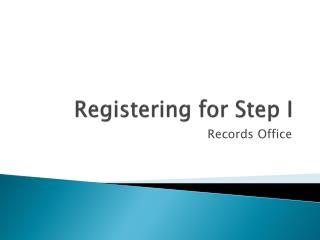 Registering for Step I